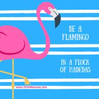 Be a flamingo
